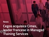Cegos acquisice Cimes, leader francese in Managed Training Services
